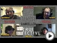 Almost Cancelled Episode 59: The Truest of Detectives